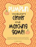 Pumpkin Vocabulary Center + Matching Game