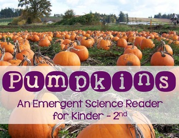 Pumpkins - An Emergent Science Reader *Kindergarten, First, Second*