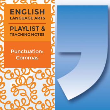 Punctuation: Commas - Playlist and Teaching Notes