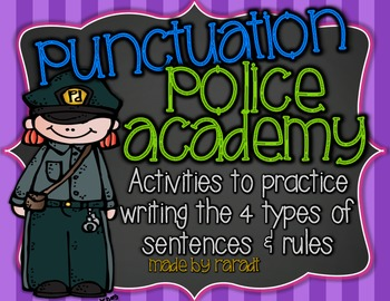 Punctuation Police Academy {4 Types of Sentences & Rules Practice}