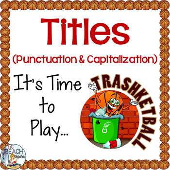 Punctuation & Capitalization for Titles Trashketball Game
