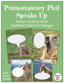 Punxsutawney Phil Speaks Up ~ Quotation and Dialogue Practice