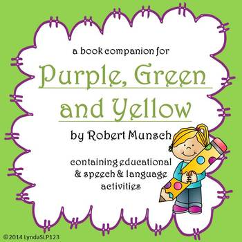Purple, Green & Yellow by Robert Munsch: book companion for literacy & language
