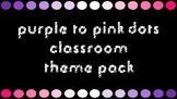 Purple and Pink Dots Classroom Theme Pack