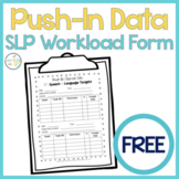 SLP Workload Forms FREEBIE Push-In to Classroom Data Collection