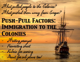 Colonies ~ Push-Pull Factors: Immigration to the Colonies - Writing Assignment