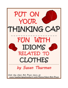 Vocabulary Activities: Idioms Related to Clothes (Gr. 5-8, 3 P., Ans. Key, $3)