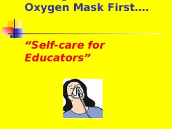 Put on your Own Oxygen Mask First: Self-care for Educators