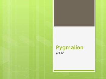 Pygmalion Act IV Power Point Presentation George Bernard Shaw