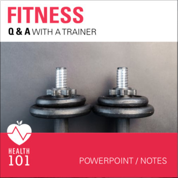 Fitness Pwpt & Notes- Q & A On Working Out & Exercise: Health or PE