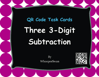 QR Code Task Cards: Three 3-Digit Subtraction