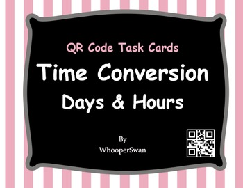 QR Code Task Cards: Time Conversion: Days & Hours