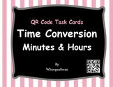 QR Code Task Cards: Time Conversion: Minutes & Hours