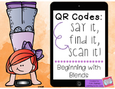 QR Codes: Say It, Find It, Scan It- Blends Literacy Center