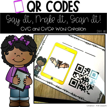 QR Codes: Say It, Make It, Scan It- CVC and CVCe Word Creation Literacy Centers