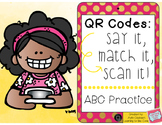 QR Codes: Say It, Match It, Scan It- ABC Practice Literacy Centers