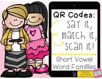 QR Codes: Say It, Match It, Scan It- Short Vowel Word Families Literacy Center