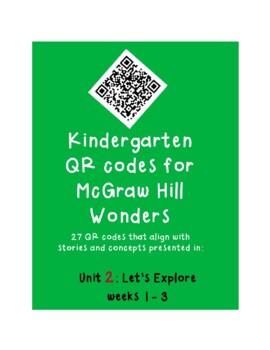 QR codes for McGraw Hill Wonders Kindergarten: Unit 2: Let's Explore weeks 1-3