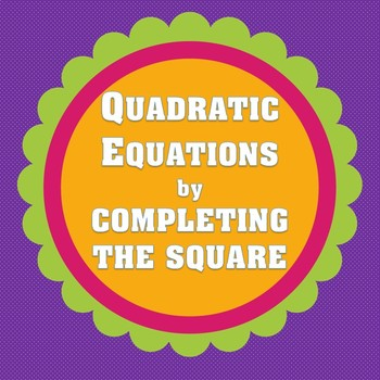 QUADRATIC EQUATIONS BY COMPLETING THE SQUARE