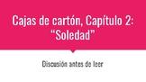 """QUESTIONS BEFORE READING: Cajas de cartón, Capítulo 2 """"Soledad"""""""