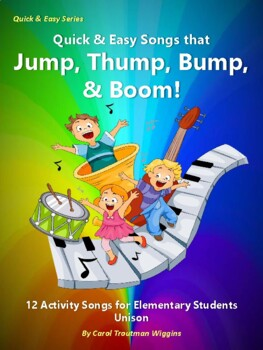 QUICK & EASY SONGS THAT JUMP, THUMP, BUMP, & BOOM! (Activity Songs/Elementary)