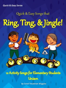 QUICK & EASY SONGS THAT RING, TING, & JINGLE (12 Activity Songs/Elementary)
