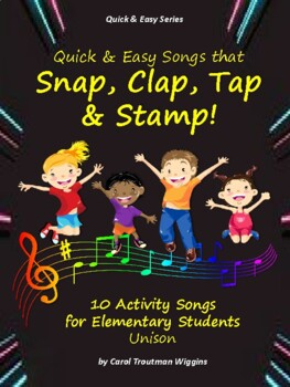 QUICK & EASY SONGS THAT SNAP, CLAP, TAP, & STAMP (10 Activity Songs/Elementary)