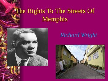 "QUICK GUIDE/ REVIEW OF ""The Rights To The Streets Of  Memphis"" by Richard Wright"