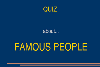 QUIZ about FAMOUS PEOPLE