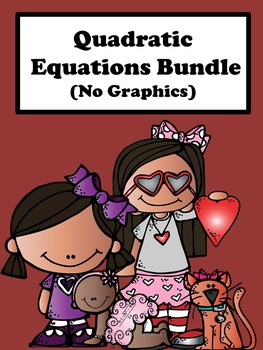 Quadratic Equations: Bundle  (No Graphics)