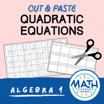 Quadratic Equations: Cut and Paste Activity