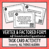 Vertex Form and Factored Form of Quadratic Equations Task Cards