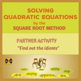 "Quadratic Equations (by the Square Root) -""Find out the idioms"" Partner Activity"