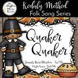 Quaker Quaker {Steady Beat}{Ta TiTi}{High/Low}{Sol Mi} Kodaly Folk Song File