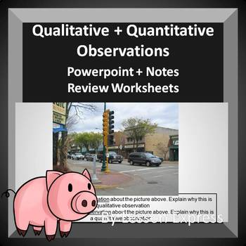 Quantitative and Qualitative Observations -- PowerPoint, Notes and Worksheets