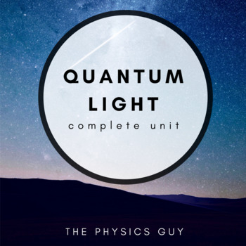 Quantum Light Editable Physics Unit (With Unit Plan, Daily Activities & Tests)