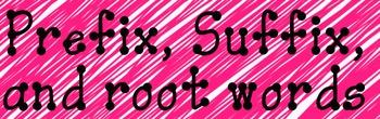 Quarter 4 Prefix, Roots, and Suffixes
