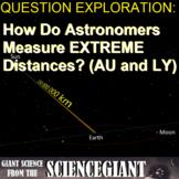 Question Exploration: How Do Astronomers Measure Extreme Distances? (AU and LY)