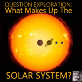 Question Exploration: What Makes Up the Solar System?