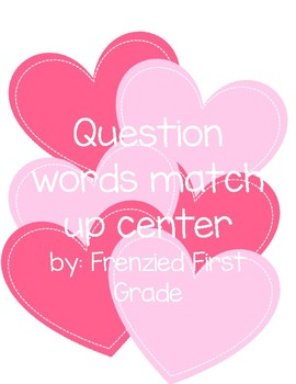 Question Words Match Up Game/Center: A FREEBIE!