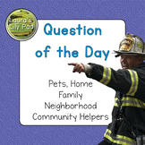 Question of the Day Home, Family, Pets, Community Helpers,