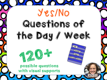 Question of the Day / Week * 120+ Yes/No Questions * Easy Prep * Ready to Go