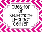 Question or Statement Literacy Center