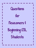 Questions for Newcomers and Beginning ESL Students