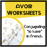 """AVOIR WORKSHEETS Conjugating """"to have"""" in French"""