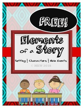 FREE! Elements of a Story Practice (Setting, Characters, Main Events)
