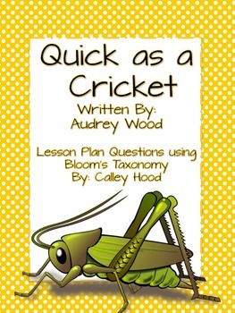 Quick As A Cricket by: Audrey Wood Bloom's Taxonomy Questions
