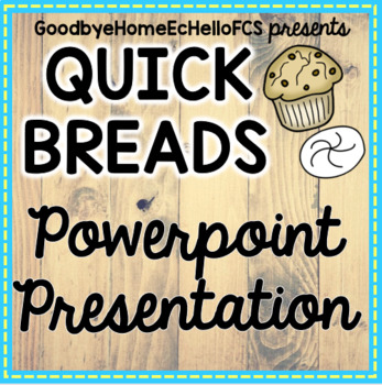 Quick Breads & Chemical Leaveners Powerpoint & Lab Ideas for Culinary Arts