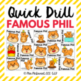 Quick Drill Famous Phil   for Groundhog Day