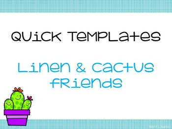 Quick  Templates: Linen and Cactus Friends Theme